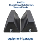 E4G 228 Chock Heavy Duty for Cars, Vans and Trucks x 2