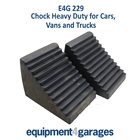 E4G 229 Chock Heavy Duty for Cars, Vans and Trucks x 2
