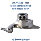E4G 442518 M&F Tyre Changer Replacement Metal Demount Head