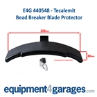 E4G 440548 Tecalemit Tyre Changer-Plastic Bead Breaker Blade Protector