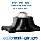 E4G 443718 Teco Tyre Changer Replacement Demount Head